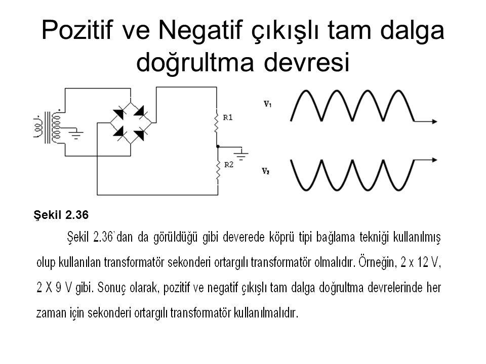 Pozitif ve Negatif çıkışlı tam dalga doğrultma devresi Şekil 2.36