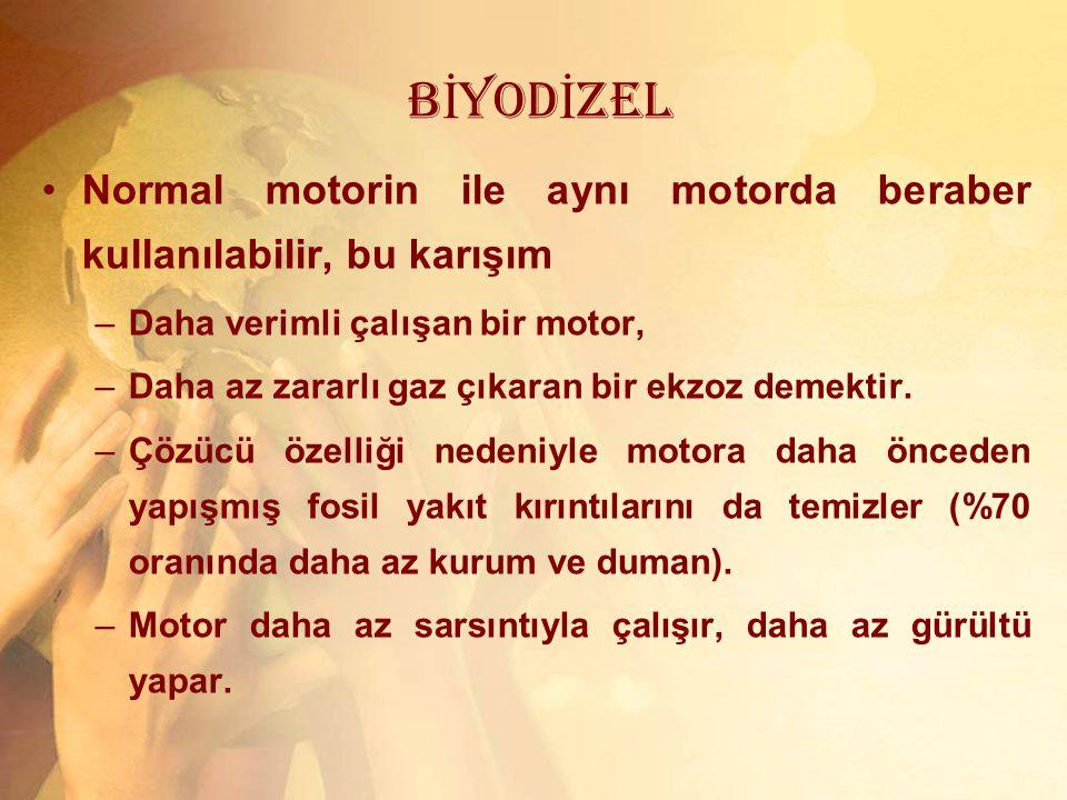 B İ YOD İ ZEL Normal motorin ile aynı motorda beraber kullanılabilir, bu karışım –Daha verimli çalışan bir motor, –Daha az zararlı gaz çıkaran bir ekz
