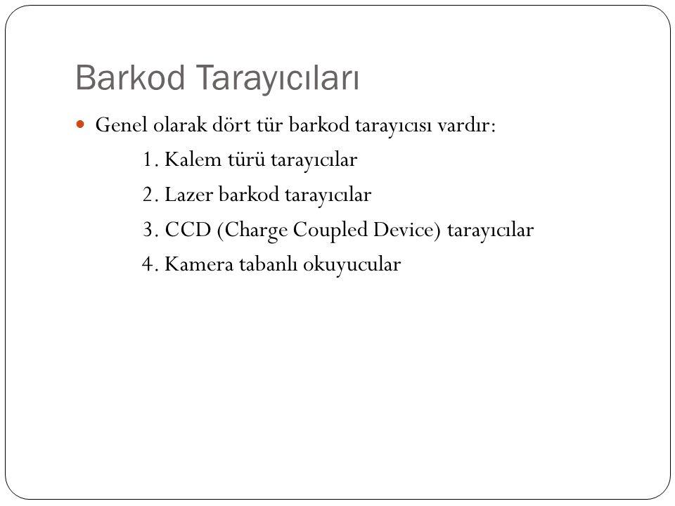 Barkod Tarayıcıları Genel olarak dört tür barkod tarayıcısı vardır: 1. Kalem türü tarayıcılar 2. Lazer barkod tarayıcılar 3. CCD (Charge Coupled Devic