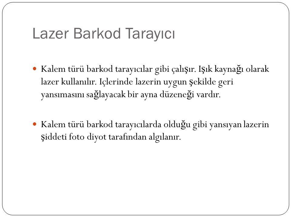 Lazer Barkod Tarayıcı Kalem türü barkod tarayıcılar gibi çalı ş ır. I ş ık kayna ğ ı olarak lazer kullanılır. Içlerinde lazerin uygun ş ekilde geri ya