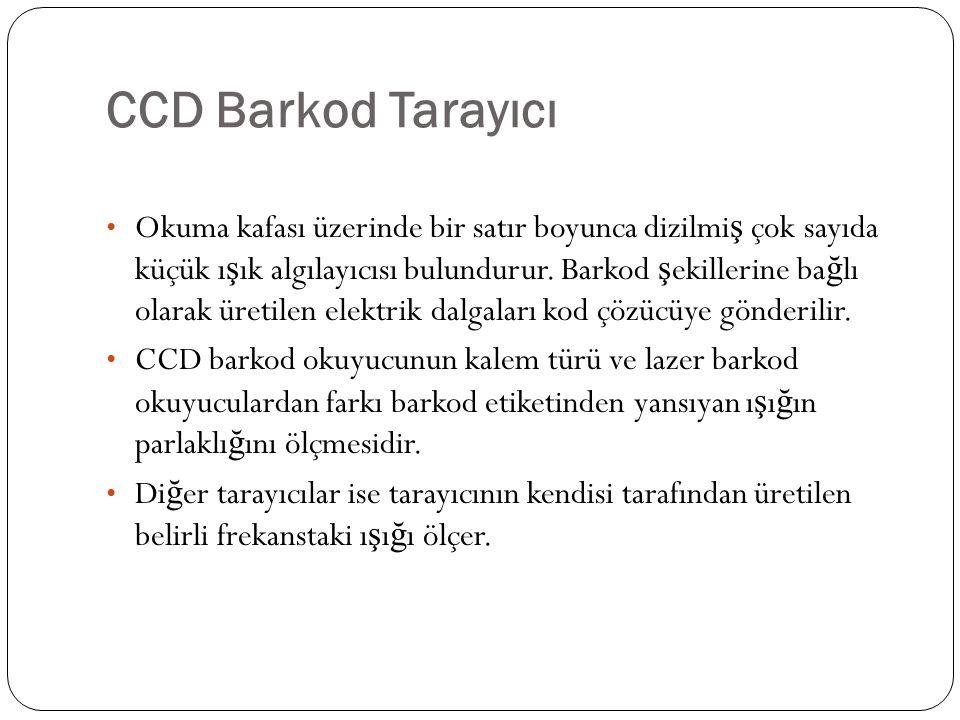 CCD Barkod Tarayıcı Okuma kafası üzerinde bir satır boyunca dizilmi ş çok sayıda küçük ı ş ık algılayıcısı bulundurur.