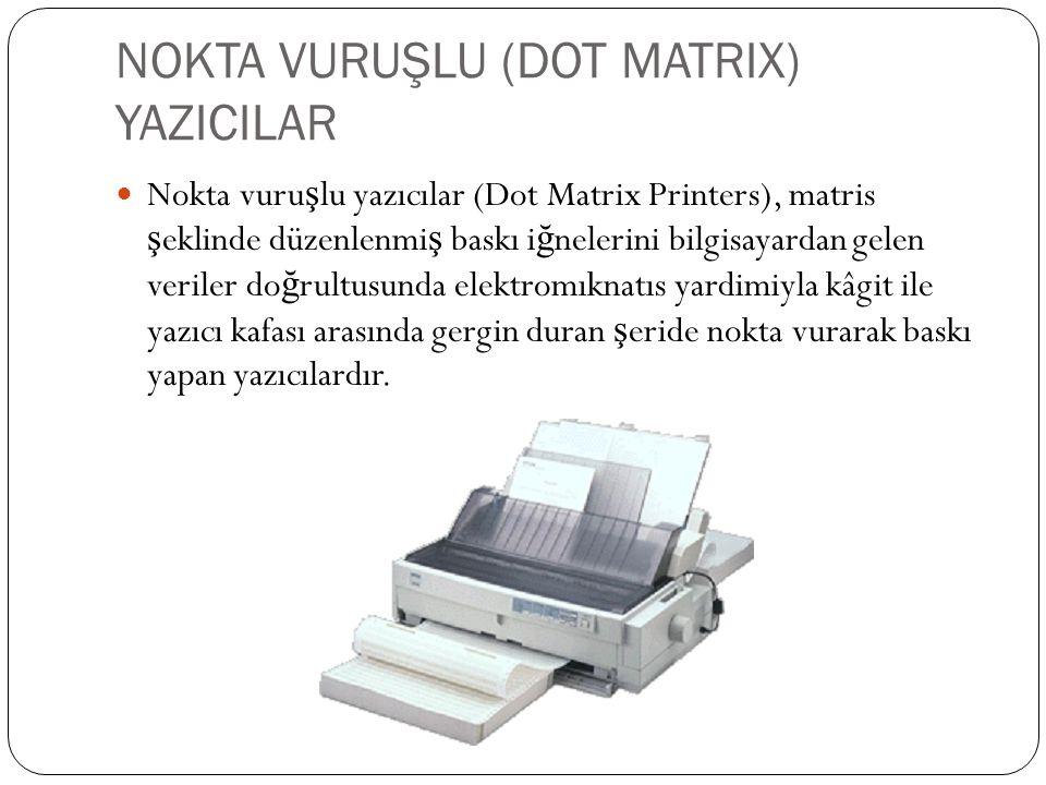 NOKTA VURUŞLU (DOT MATRIX) YAZICILAR Nokta vuru ş lu yazıcılar (Dot Matrix Printers), matris ş eklinde düzenlenmi ş baskı i ğ nelerini bilgisayardan gelen veriler do ğ rultusunda elektromıknatıs yardimiyla kâgit ile yazıcı kafası arasında gergin duran ş eride nokta vurarak baskı yapan yazıcılardır.