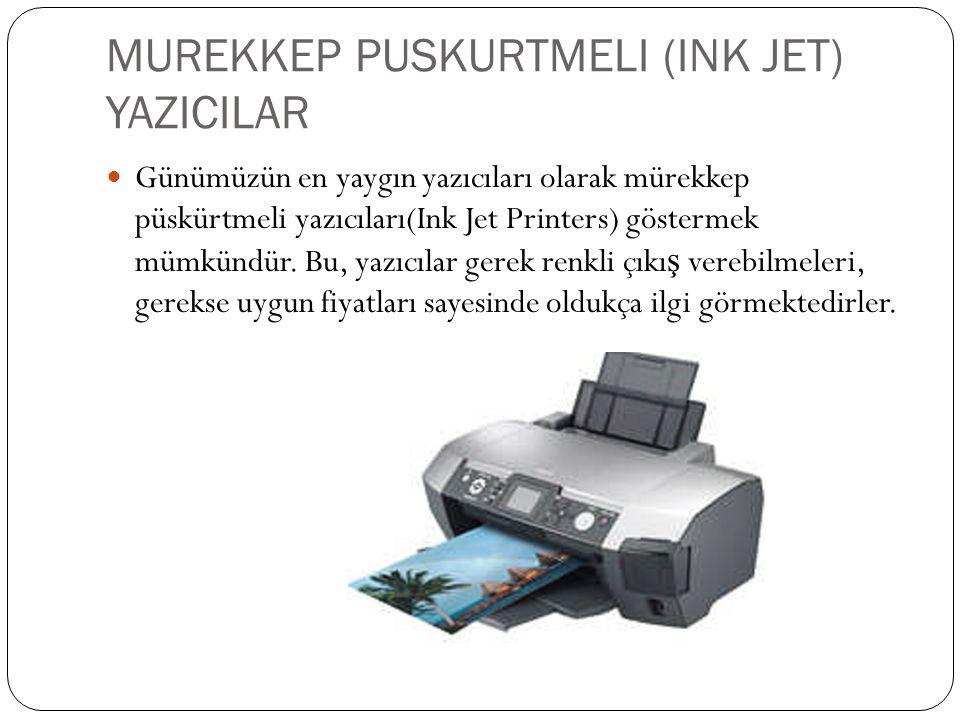 MUREKKEP PUSKURTMELI (INK JET) YAZICILAR Günümüzün en yaygın yazıcıları olarak mürekkep püskürtmeli yazıcıları(Ink Jet Printers) göstermek mümkündür.