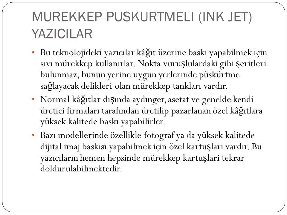 MUREKKEP PUSKURTMELI (INK JET) YAZICILAR Bu teknolojideki yazıcılar kâ ğ ıt üzerine baskı yapabilmek için sıvı mürekkep kullanırlar.