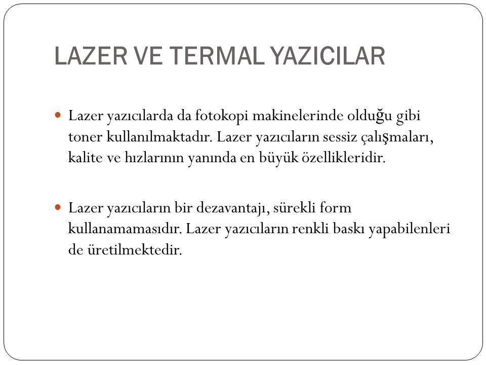 LAZER VE TERMAL YAZICILAR Lazer yazıcılarda da fotokopi makinelerinde oldu ğ u gibi toner kullanılmaktadır. Lazer yazıcıların sessiz çalı ş maları, ka