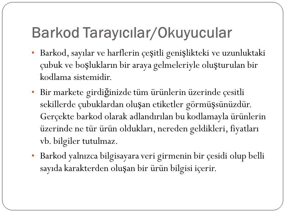 Barkod Tarayıcılar/Okuyucular Barkod, sayılar ve harflerin çe ş itli geni ş likteki ve uzunluktaki çubuk ve bo ş lukların bir araya gelmeleriyle olu ş