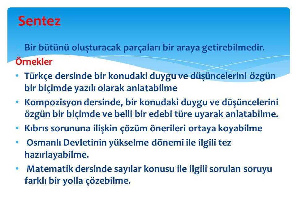  Bir bütünü oluşturacak parçaları bir araya getirebilmedir. Örnekler Türkçe dersinde bir konudaki duygu ve düşüncelerini özgün bir biçimde yazılı ola