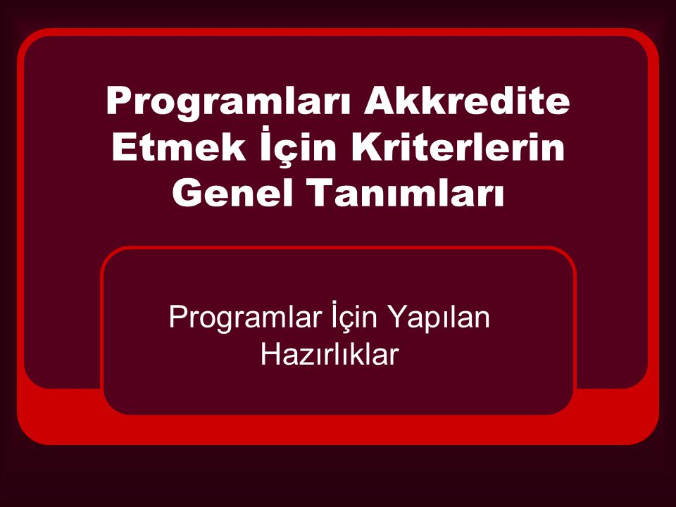 Programları Akkredite Etmek İçin Kriterlerin Genel Tanımları Programlar İçin Yapılan Hazırlıklar