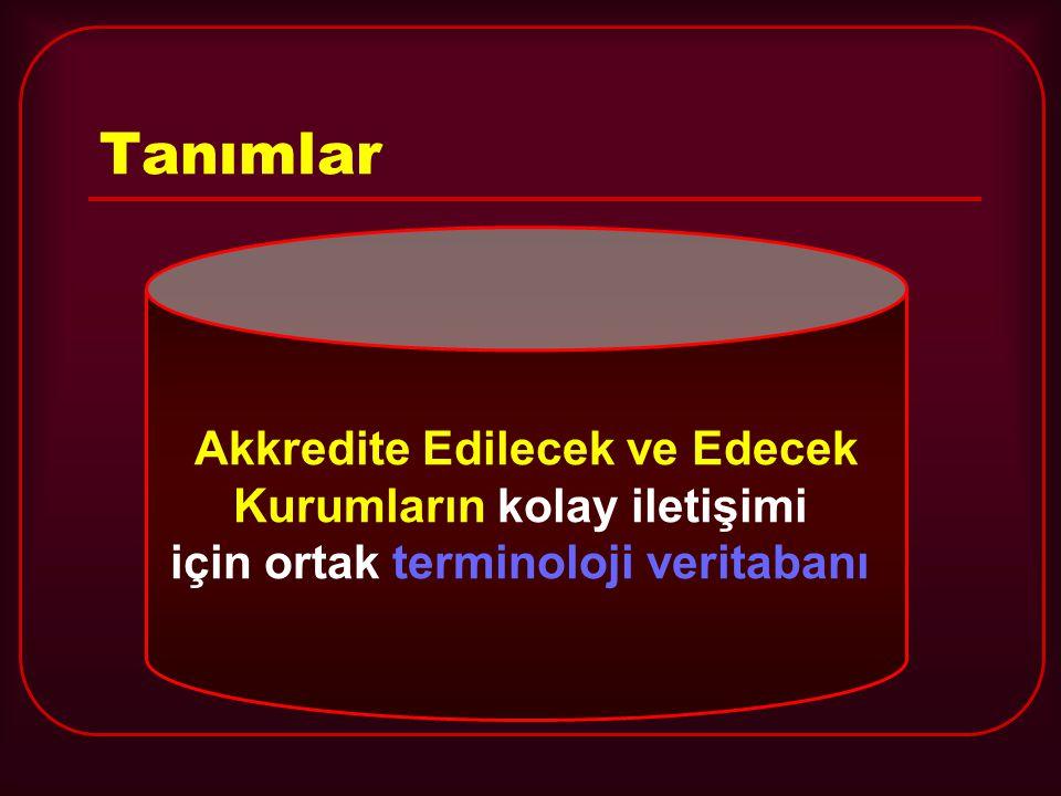 Tanımlar Akkredite Edilecek ve Edecek Kurumların kolay iletişimi için ortak terminoloji veritabanı