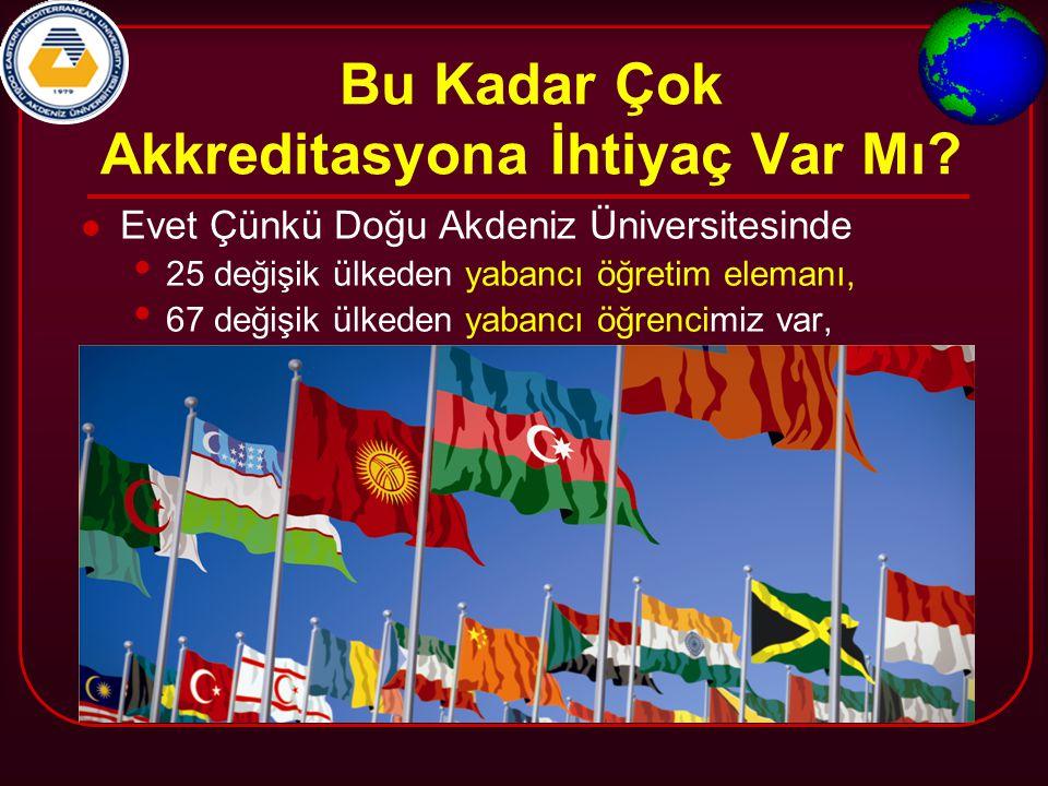 Bu Kadar Çok Akkreditasyona İhtiyaç Var Mı? Evet Çünkü Doğu Akdeniz Üniversitesinde 25 değişik ülkeden yabancı öğretim elemanı, 67 değişik ülkeden yab