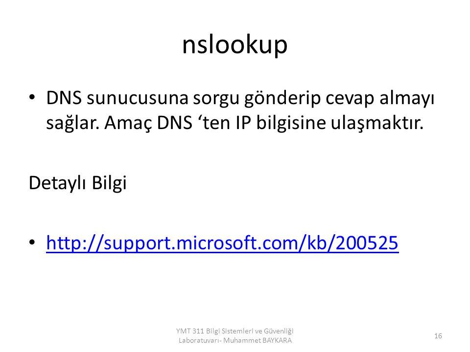 nslookup DNS sunucusuna sorgu gönderip cevap almayı sağlar. Amaç DNS 'ten IP bilgisine ulaşmaktır. Detaylı Bilgi http://support.microsoft.com/kb/20052