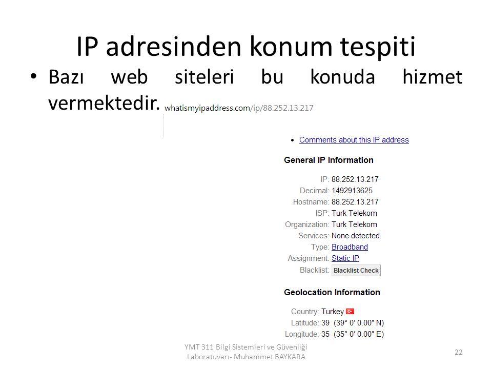 IP adresinden konum tespiti Bazı web siteleri bu konuda hizmet vermektedir. 22 YMT 311 Bilgi Sistemleri ve Güvenliği Laboratuvarı- Muhammet BAYKARA