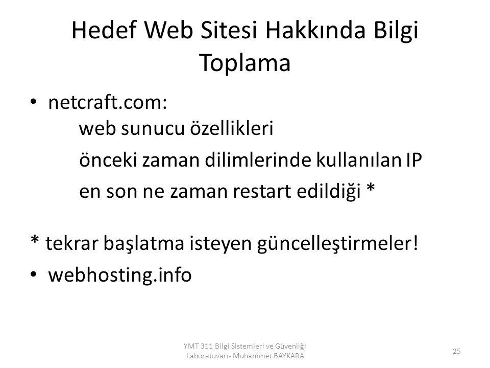 Hedef Web Sitesi Hakkında Bilgi Toplama netcraft.com: web sunucu özellikleri önceki zaman dilimlerinde kullanılan IP en son ne zaman restart edildiği * * tekrar başlatma isteyen güncelleştirmeler.