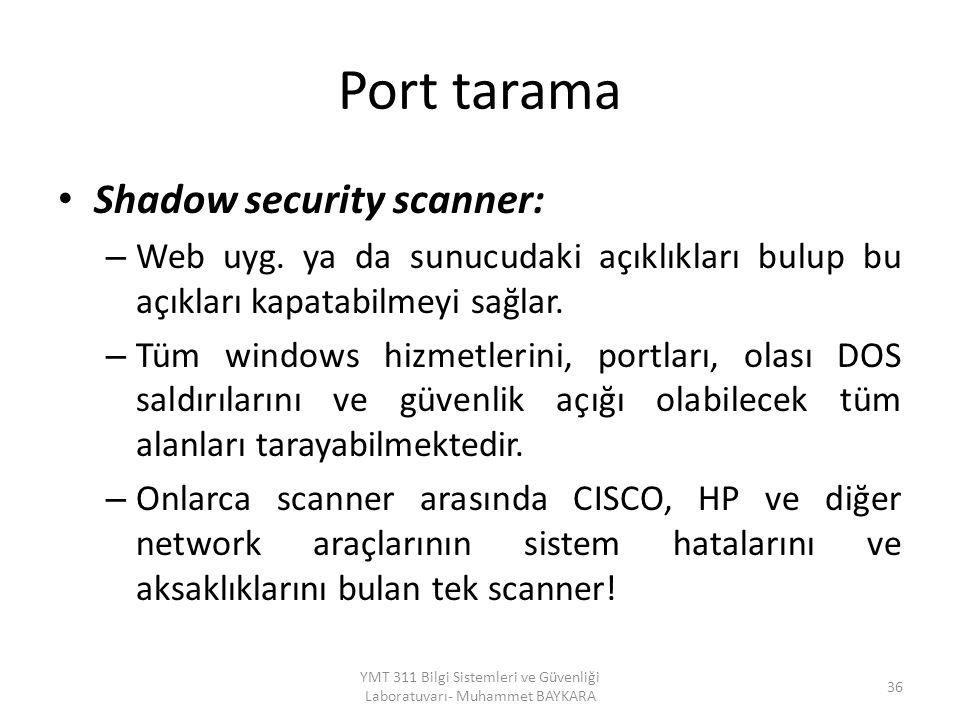 Port tarama Shadow security scanner: – Web uyg. ya da sunucudaki açıklıkları bulup bu açıkları kapatabilmeyi sağlar. – Tüm windows hizmetlerini, portl