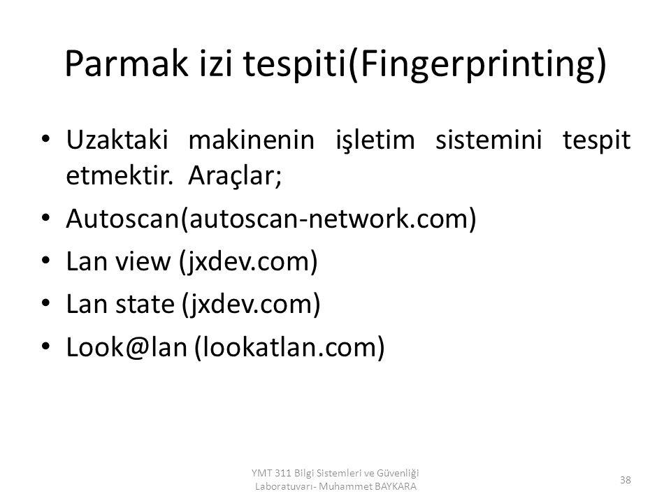 Parmak izi tespiti(Fingerprinting) Uzaktaki makinenin işletim sistemini tespit etmektir. Araçlar; Autoscan(autoscan-network.com) Lan view (jxdev.com)