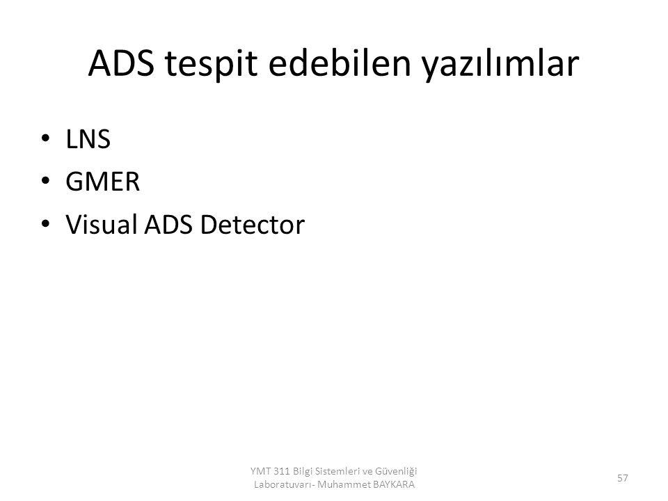 ADS tespit edebilen yazılımlar LNS GMER Visual ADS Detector YMT 311 Bilgi Sistemleri ve Güvenliği Laboratuvarı- Muhammet BAYKARA 57