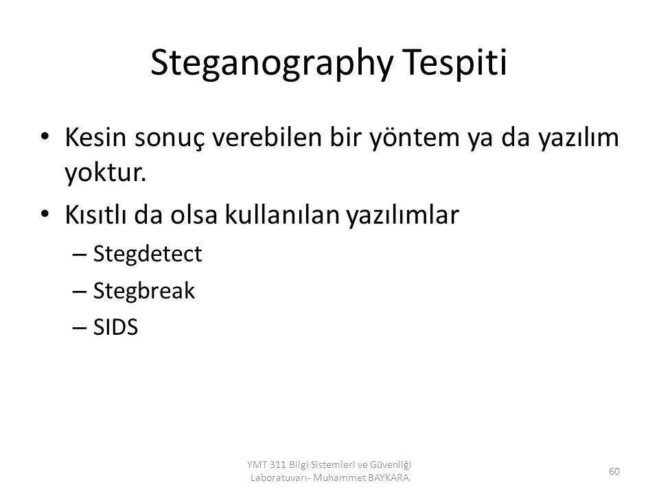 Steganography Tespiti Kesin sonuç verebilen bir yöntem ya da yazılım yoktur. Kısıtlı da olsa kullanılan yazılımlar – Stegdetect – Stegbreak – SIDS YMT