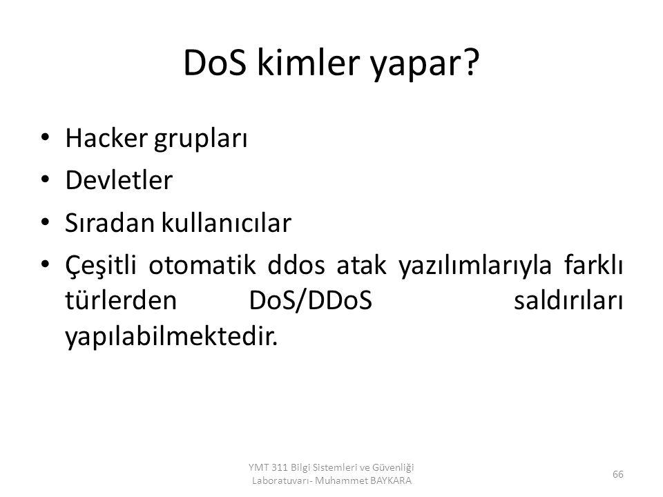 DoS kimler yapar? Hacker grupları Devletler Sıradan kullanıcılar Çeşitli otomatik ddos atak yazılımlarıyla farklı türlerden DoS/DDoS saldırıları yapıl