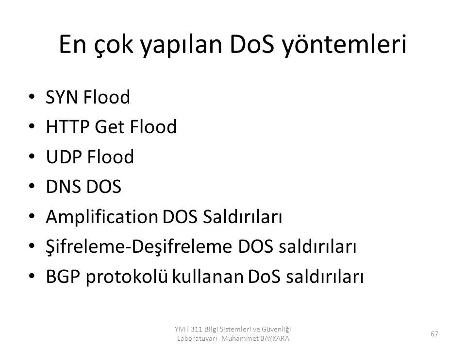En çok yapılan DoS yöntemleri SYN Flood HTTP Get Flood UDP Flood DNS DOS Amplification DOS Saldırıları Şifreleme-Deşifreleme DOS saldırıları BGP protokolü kullanan DoS saldırıları YMT 311 Bilgi Sistemleri ve Güvenliği Laboratuvarı- Muhammet BAYKARA 67