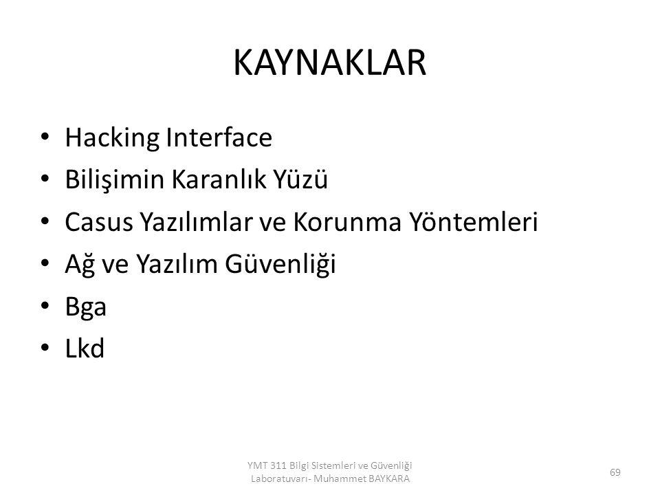 KAYNAKLAR Hacking Interface Bilişimin Karanlık Yüzü Casus Yazılımlar ve Korunma Yöntemleri Ağ ve Yazılım Güvenliği Bga Lkd 69 YMT 311 Bilgi Sistemleri