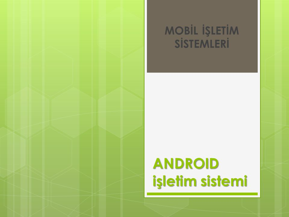Android Tarihsel Süreç ANDROID OS