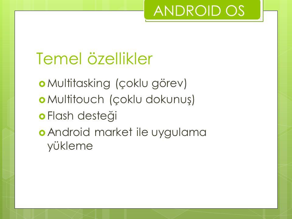 Temel özellikler  Multitasking (çoklu görev)  Multitouch (çoklu dokunuş)  Flash desteği  Android market ile uygulama yükleme ANDROID OS