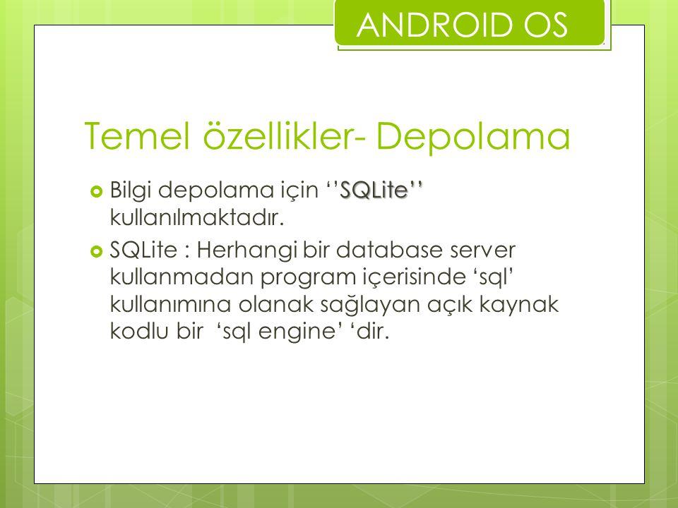 Temel özellikler- Depolama SQLite''  Bilgi depolama için ''SQLite'' kullanılmaktadır.  SQLite : Herhangi bir database server kullanmadan program içe
