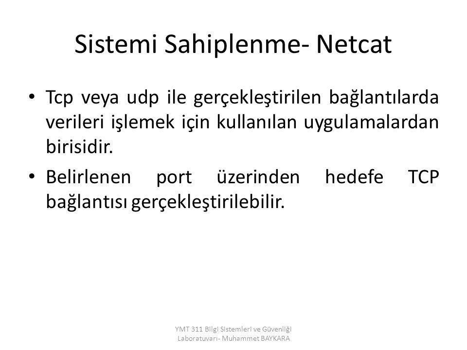 Sistemi Sahiplenme- Netcat Tcp veya udp ile gerçekleştirilen bağlantılarda verileri işlemek için kullanılan uygulamalardan birisidir. Belirlenen port