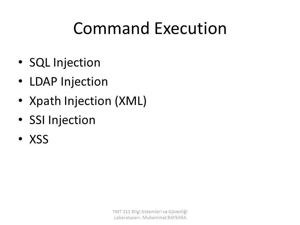 Command Execution SQL Injection LDAP Injection Xpath Injection (XML) SSI Injection XSS YMT 311 Bilgi Sistemleri ve Güvenliği Laboratuvarı- Muhammet BA