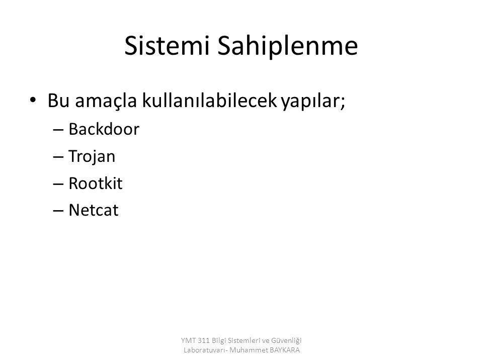 Sistemi Sahiplenme Bu amaçla kullanılabilecek yapılar; – Backdoor – Trojan – Rootkit – Netcat YMT 311 Bilgi Sistemleri ve Güvenliği Laboratuvarı- Muha