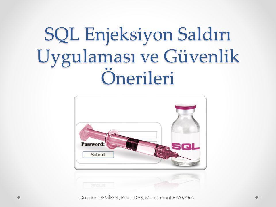 SQL Enjeksiyon Saldırı Uygulaması ve Güvenlik Önerileri Doygun DEMİROL, Resul DAŞ, Muhammet BAYKARA1