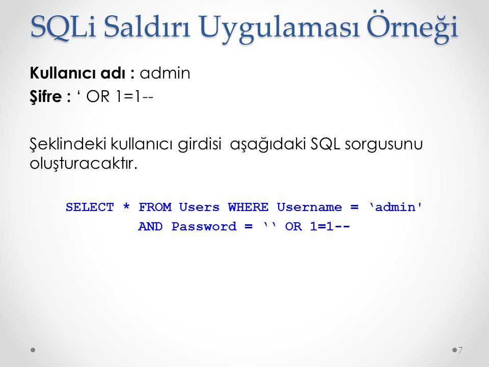 Kullanıcı adı : admin Şifre : ' OR 1=1-- Şeklindeki kullanıcı girdisi aşağıdaki SQL sorgusunu oluşturacaktır. SELECT * FROM Users WHERE Username = 'ad