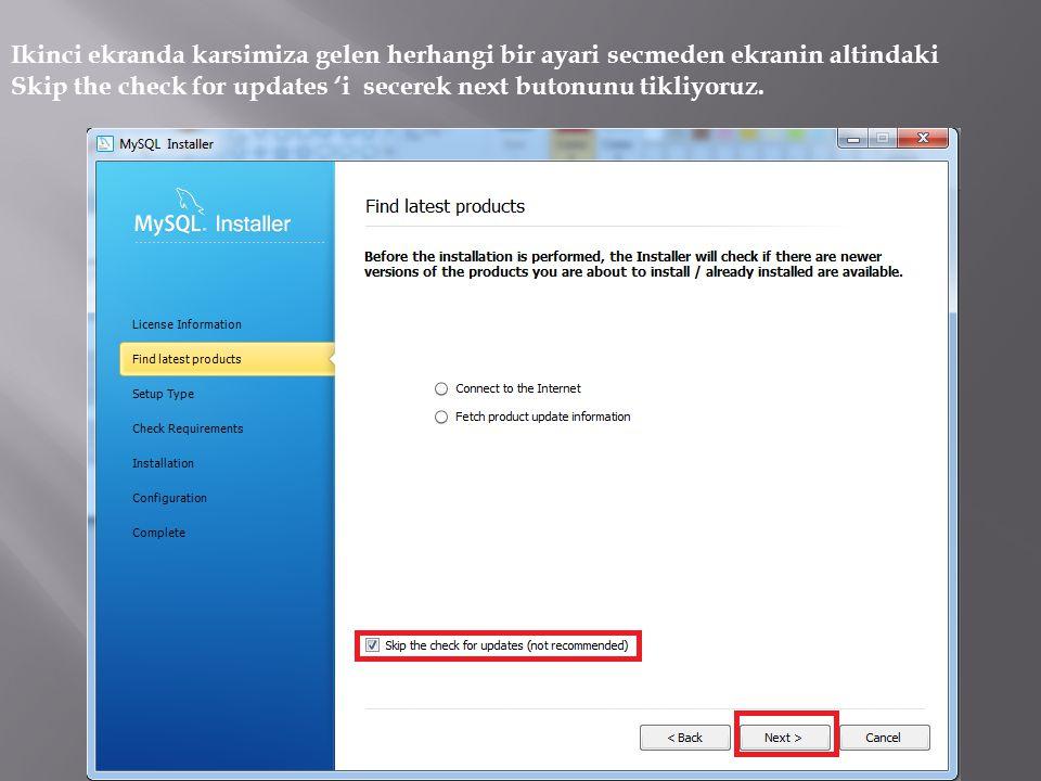 Ikinci ekranda karsimiza gelen herhangi bir ayari secmeden ekranin altindaki Skip the check for updates 'i secerek next butonunu tikliyoruz.