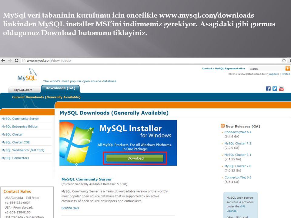 MySql veri tabaninin kurulumu icin oncelikle www.mysql.com/downloads linkinden MySQL installer MSI'ini indirmemiz gerekiyor.
