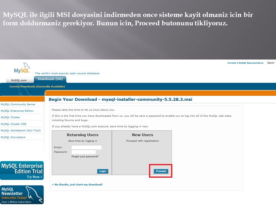 MySQL ile ilgili MSI dosyasini indirmeden once sisteme kayit olmaniz icin bir form doldurmaniz gerekiyor.