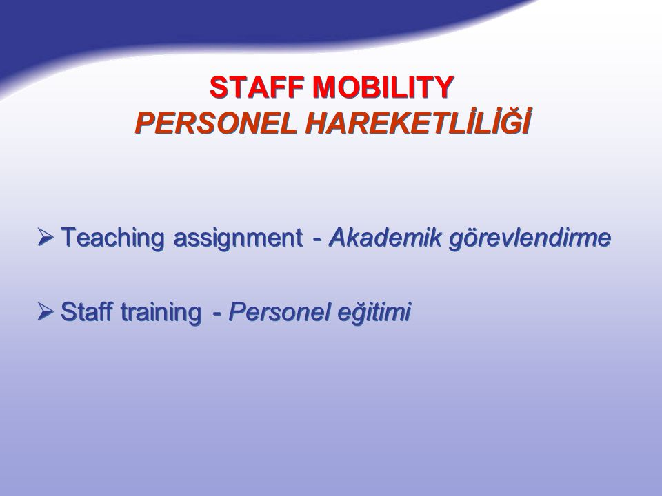 STAFF MOBILITY PERSONEL HAREKETLİLİĞİ  Teaching assignment - Akademik görevlendirme  Staff training - Personel eğitimi  Teaching assignment - Akade