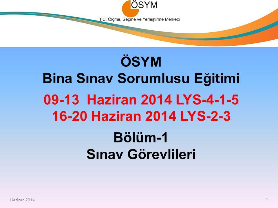 ÖSYM Bina Sınav Sorumlusu Eğitimi 09-13 Haziran 2014 LYS-4-1-5 16-20 Haziran 2014 LYS-2-3 Bölüm-1 Sınav Görevlileri Haziran 2014 1