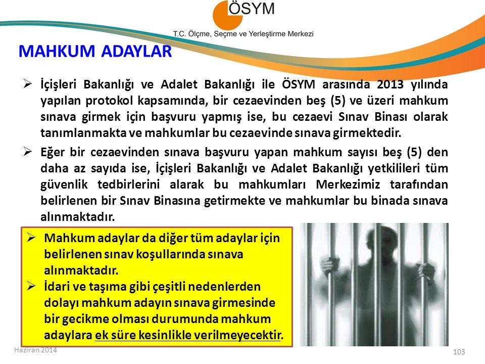 MAHKUM ADAYLAR Haziran 2014 103  İçişleri Bakanlığı ve Adalet Bakanlığı ile ÖSYM arasında 2013 yılında yapılan protokol kapsamında, bir cezaevinden beş (5) ve üzeri mahkum sınava girmek için başvuru yapmış ise, bu cezaevi Sınav Binası olarak tanımlanmakta ve mahkumlar bu cezaevinde sınava girmektedir.