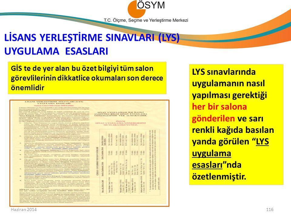 LİSANS YERLEŞTİRME SINAVLARI (LYS) UYGULAMA ESASLARI 116 Haziran 2014 LYS sınavlarında uygulamanın nasıl yapılması gerektiği her bir salona gönderilen ve sarı renkli kağıda basılan yanda görülen LYS uygulama esasları nda özetlenmiştir.