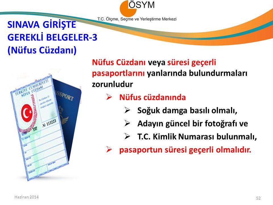 Nüfus Cüzdanı veya süresi geçerli pasaportlarını yanlarında bulundurmaları zorunludur  Nüfus cüzdanında  Soğuk damga basılı olmalı,  Adayın güncel bir fotoğrafı ve  T.C.