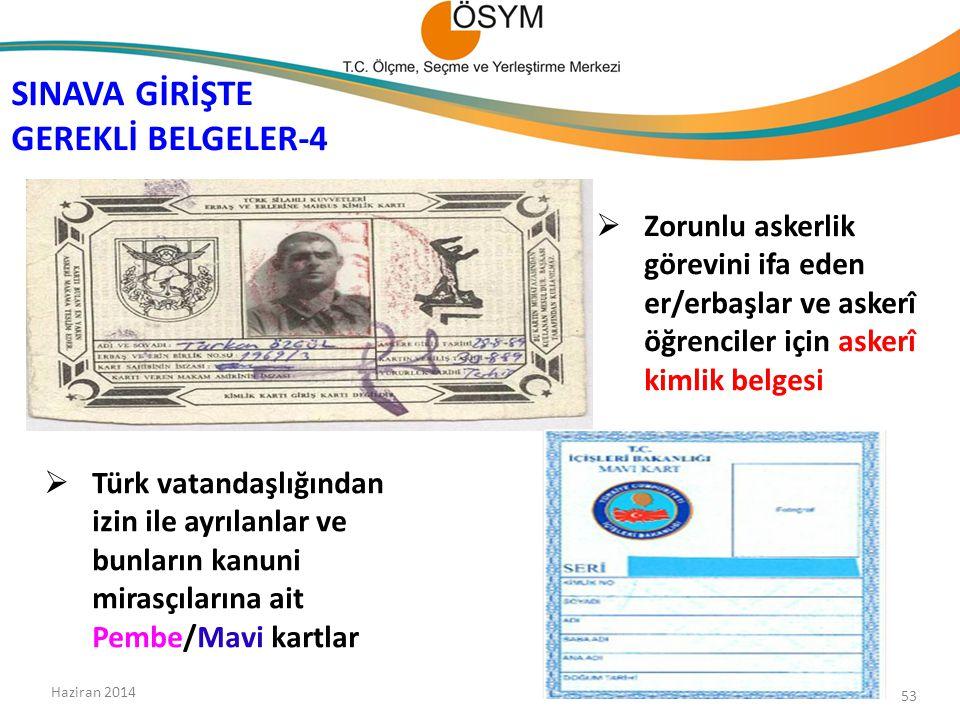  Zorunlu askerlik görevini ifa eden er/erbaşlar ve askerî öğrenciler için askerî kimlik belgesi SINAVA GİRİŞTE GEREKLİ BELGELER-4  Türk vatandaşlığından izin ile ayrılanlar ve bunların kanuni mirasçılarına ait Pembe/Mavi kartlar Haziran 2014 53