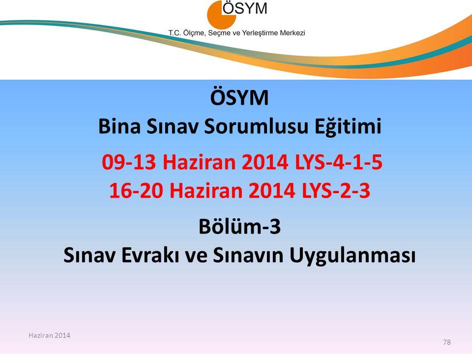 ÖSYM Bina Sınav Sorumlusu Eğitimi 09-13 Haziran 2014 LYS-4-1-5 16-20 Haziran 2014 LYS-2-3 Bölüm-3 Sınav Evrakı ve Sınavın Uygulanması Haziran 2014 78