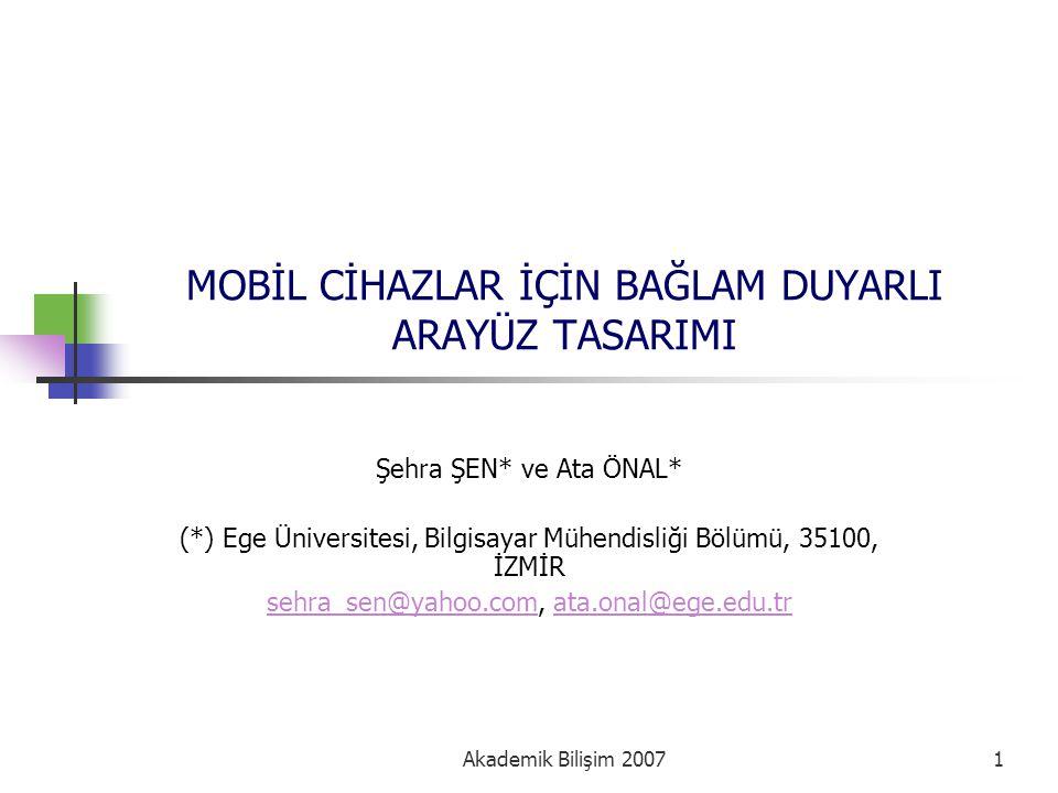 Akademik Bilişim 20071 MOBİL CİHAZLAR İÇİN BAĞLAM DUYARLI ARAYÜZ TASARIMI Şehra ŞEN* ve Ata ÖNAL* (*) Ege Üniversitesi, Bilgisayar Mühendisliği Bölümü