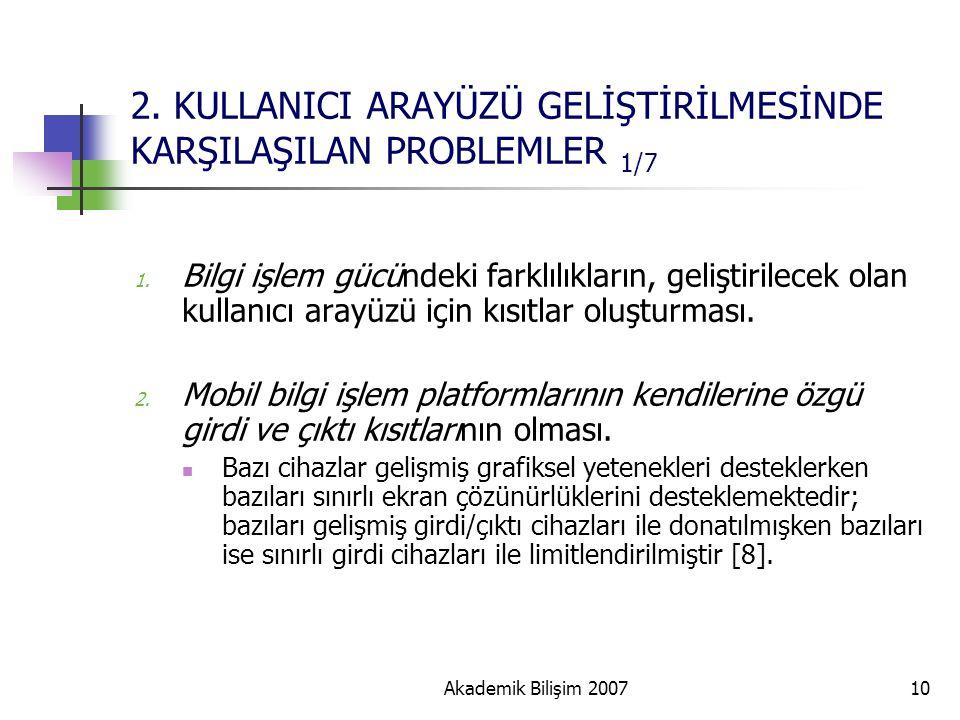 Akademik Bilişim 200710 2. KULLANICI ARAYÜZÜ GELİŞTİRİLMESİNDE KARŞILAŞILAN PROBLEMLER 1/7 1. Bilgi işlem gücündeki farklılıkların, geliştirilecek ola