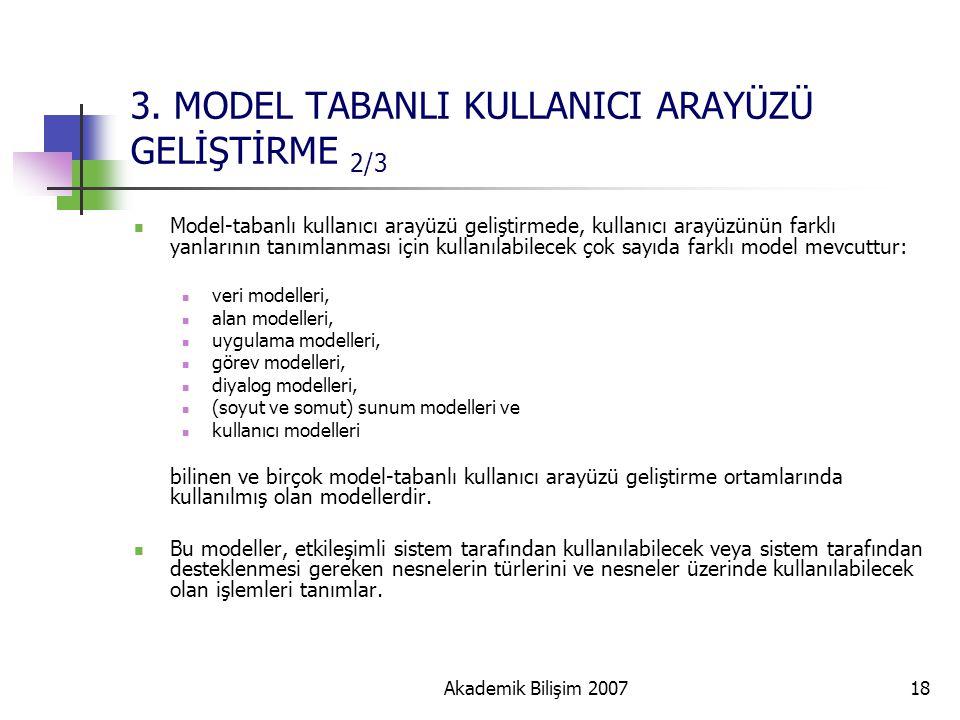Akademik Bilişim 200718 3. MODEL TABANLI KULLANICI ARAYÜZÜ GELİŞTİRME 2/3 Model-tabanlı kullanıcı arayüzü geliştirmede, kullanıcı arayüzünün farklı ya