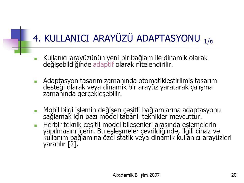 Akademik Bilişim 200720 4. KULLANICI ARAYÜZÜ ADAPTASYONU 1/6 Kullanıcı arayüzünün yeni bir bağlam ile dinamik olarak değişebildiğinde adaptif olarak n