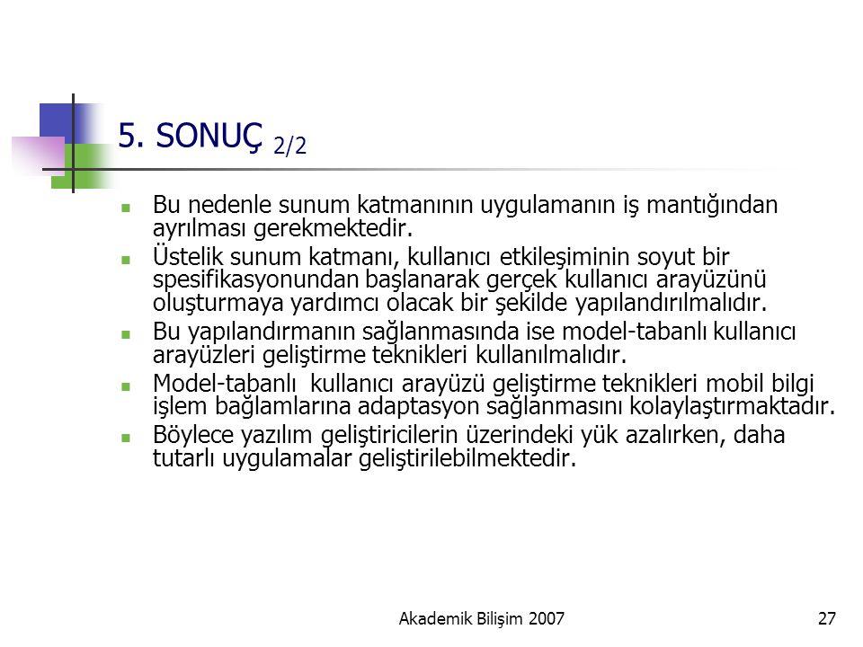 Akademik Bilişim 200727 5. SONUÇ 2/2 Bu nedenle sunum katmanının uygulamanın iş mantığından ayrılması gerekmektedir. Üstelik sunum katmanı, kullanıcı