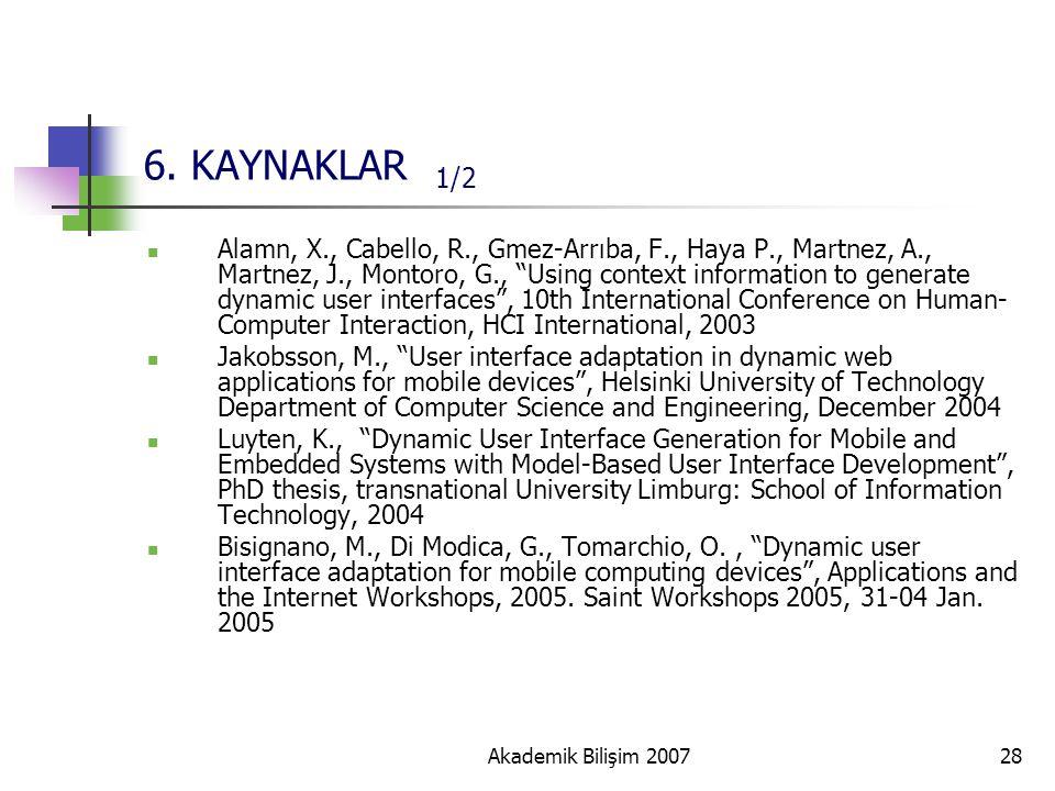"""Akademik Bilişim 200728 6. KAYNAKLAR 1/2 Alamn, X., Cabello, R., Gmez-Arrıba, F., Haya P., Martnez, A., Martnez, J., Montoro, G., """"Using context infor"""