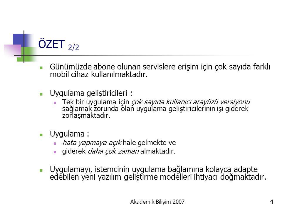 Akademik Bilişim 20074 ÖZET 2/2 Günümüzde abone olunan servislere erişim için çok sayıda farklı mobil cihaz kullanılmaktadır. Uygulama geliştiricileri