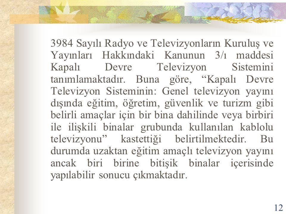 12 3984 Sayılı Radyo ve Televizyonların Kuruluş ve Yayınları Hakkındaki Kanunun 3/ı maddesi Kapalı Devre Televizyon Sistemini tanımlamaktadır.